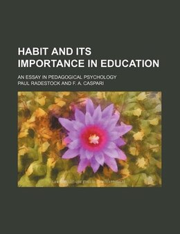 Book Habit And Its Importance In Education; An Essay In Pedagogical Psychology by Paul Radestock