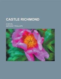 Book Castle Richmond; A Novel by Anthony Trollope