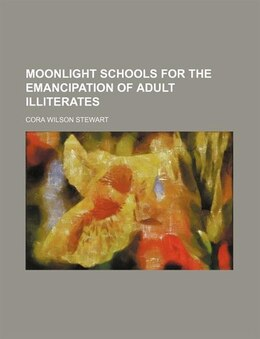 Book Moonlight schools for the emancipation of adult illiterates by Cora Wilson Stewart