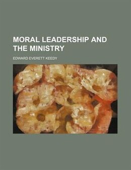 Book Moral Leadership and the Ministry by Edward Everett Keedy