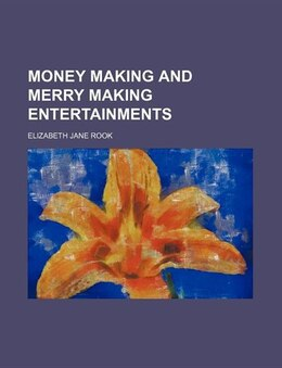 Book Money making and merry making entertainments by Elizabeth Jane Rook
