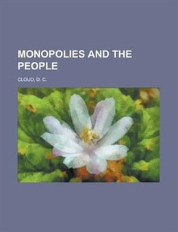 Book Monopolies and the people by Charles Whiting Baker