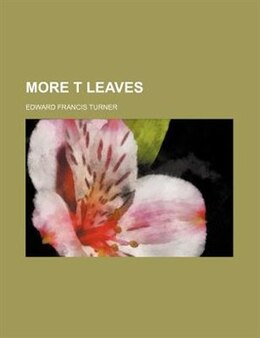 Book More T Leaves by Edward Francis Turner