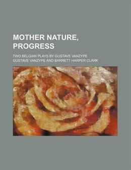Book Mother Nature, Progress; Two Belgian Plays By Gustave Vanzype by Gustave Vanzype