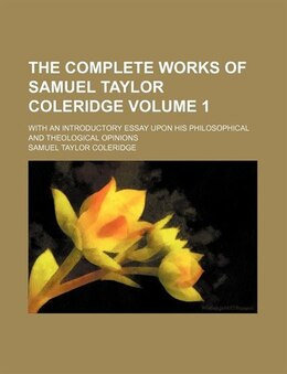 Book The Complete Works Of Samuel Taylor Coleridge (volume 1); With An Introductory Essay Upon His… by Samuel Taylor Coleridge