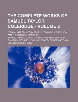 Book The Complete Works of Samuel Taylor Coleridge (v. 2) by Samuel Taylor Coleridge