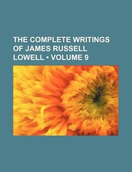 Book The Complete Writings Of James Russell Lowell (volume 9) by James Russell Lowell