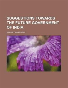 Book Suggestions Towards The Future Government Of India by Harriet Martineau