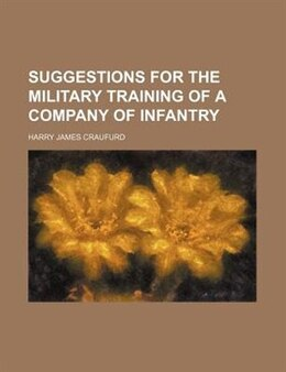 Book Suggestions For The Military Training Of A Company Of Infantry by Harry James Craufurd