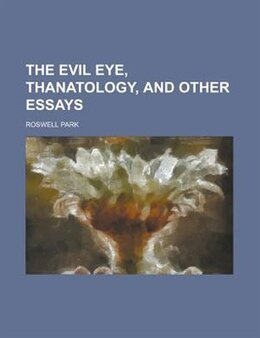 Book The Evil Eye, Thanatology, and Other Essays by Roswell Park