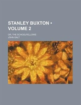 Book Stanley Buxton (volume 2); Or, The Schoolfellows by John Galt