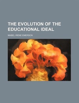Book The Evolution of the Educational Ideal by Mabel Irene Emerson