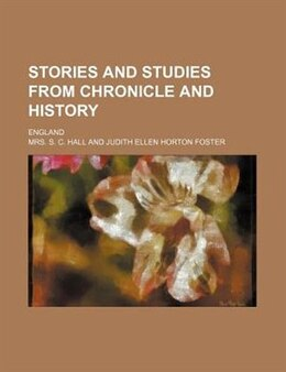 Book Stories And Studies From Chronicle And History; England by Mrs. S. C. Hall