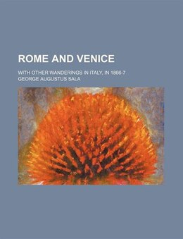 Book Rome And Venice; With Other Wanderings In Italy, In 1866-7 by George Augustus Sala