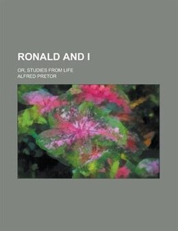 Book Ronald And I; Or, Studies From Life by Alfred Pretor
