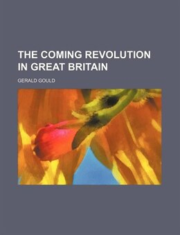 Book The Coming Revolution in Great Britain by Gerald Gould