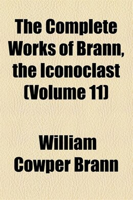 Book The Complete Works Of Brann, The Iconoclast Volume 11 by William Cowper Brann