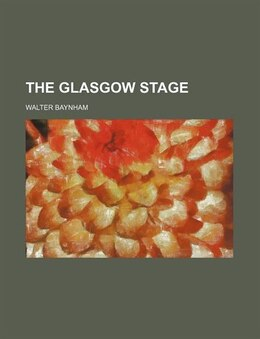 Book The Glasgow Stage by Walter Baynham