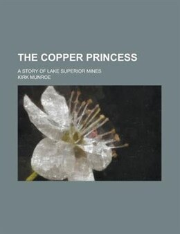 Book The Copper Princess; A Story Of Lake Superior Mines by Kirk Munroe