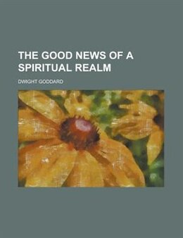 Book The Good News of a Spiritual Realm by Dwight Goddard