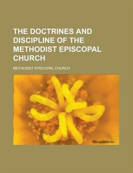 Book The Doctrines And Discipline Of The Methodist Episcopal Church by Methodist Episcopal Church