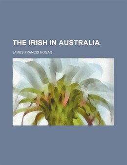 Book The Irish in Australia by James Francis Hogan