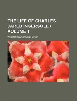 Book The Life Of Charles Jared Ingersoll (volume 1) by William Montgomery Meigs