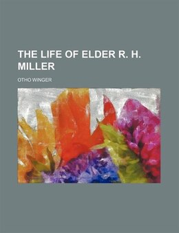Book The Life of Elder R. H. Miller by Otho Winger