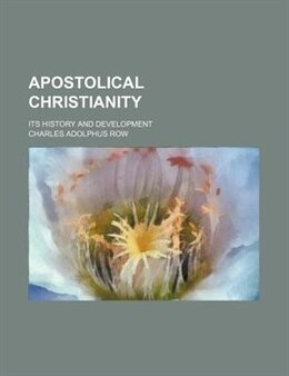 Book Apostolical Christianity; Its History And Development by Charles Adolphus Row