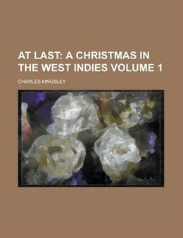 Book At Last Volume 1: A Christmas in the West Indies (v. 1) by Charles Kingsley