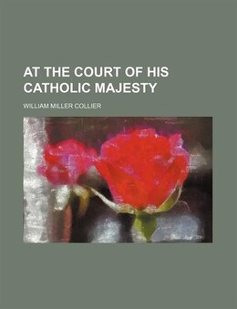 Book At the Court of His Catholic Majesty by William Miller Collier