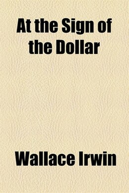 Book At the Sign of the Dollar by Wallace Irwin