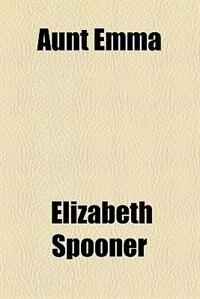Book Aunt Emma by Elizabeth Spooner