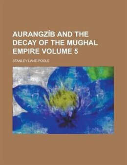 Book Aurangz B And The Decay Of The Mughal Empire (volume 5) by Stanley Lane-poole