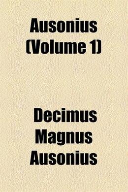 Book Ausonius (Volume 1) by Decimus Magnus Ausonius