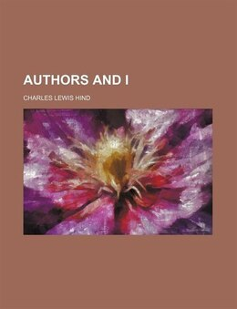 Book Authors and I by Charles Lewis Hind