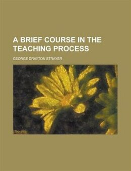 Book A Brief Course In The Teaching Process by George Drayton Strayer
