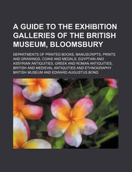 Book A Guide To The Exhibition Galleries Of The British Museum, Bloomsbury; Departments Of Printed Books… by British Museum