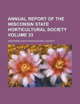Book Annual Report Of The Wisconsin State Horticultural Society Volume 33 by Wisconsin State Society