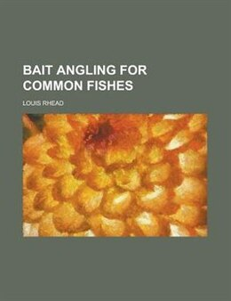 Book Bait Angling for Common Fishes by Louis Rhead