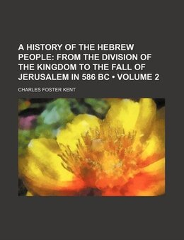 Book A History Of The Hebrew People (volume 2); From The Division Of The Kingdom To The Fall Of… by Charles Foster Kent