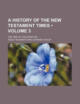 Book A History Of The New Testament Times (volume 3); The Time Of The Apostles by Adolf Hausrath