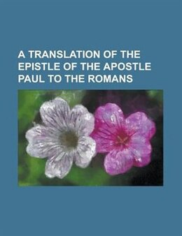 Book A Translation of the Epistle of the Apostle Paul to the Romans by James Anonymous
