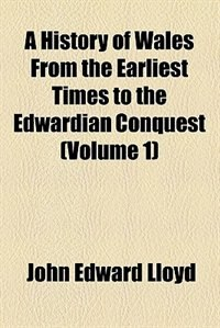 Book A History of Wales From the Earliest Times to the Edwardian Conquest by John Edward Lloyd