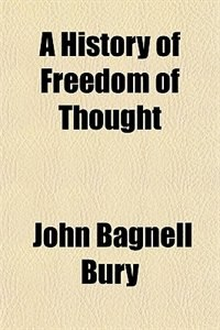 Book A History of Freedom of Thought by John Bagnell Bury