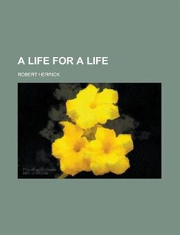 Book A Life for a Life by Robert Herrick