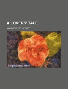 Book A Lovers' Tale by Maurice Henry Hewlett