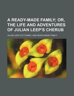 Book A Ready-made Family;  Or, The Life And Adventures Of Julian Leep's Cherub by Julian Leep