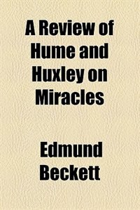 Book A Review of Hume and Huxley on Miracles by Edmund Beckett