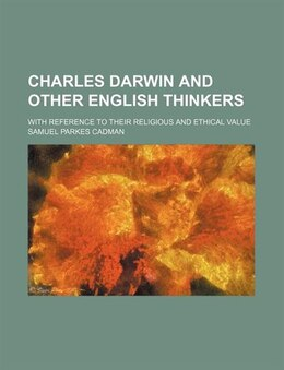 Book Charles Darwin And Other English Thinkers; With Reference To Their Religious And Ethical Value by Samuel Parkes Cadman